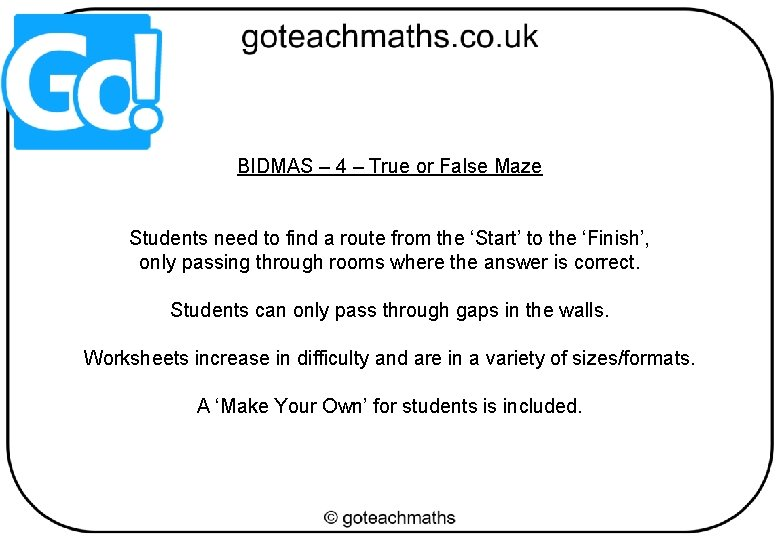BIDMAS – 4 – True or False Maze Students need to find a route