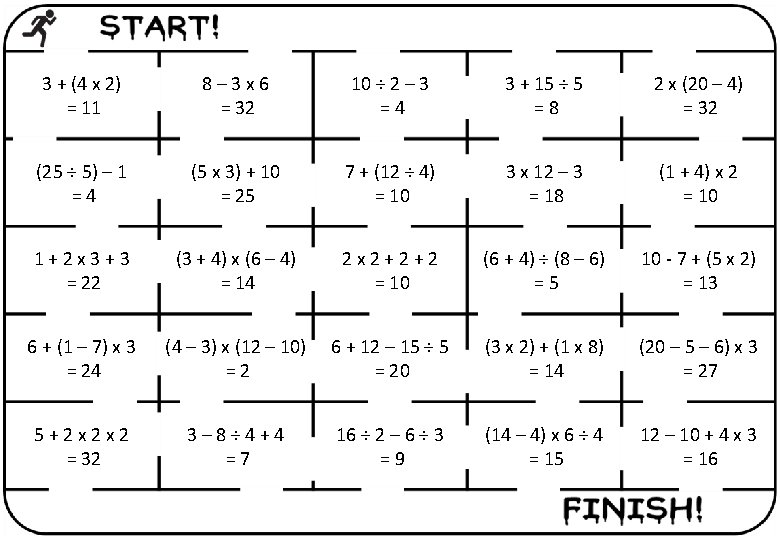 3 + (4 x 2) = 11 8– 3 x 6 = 32 10