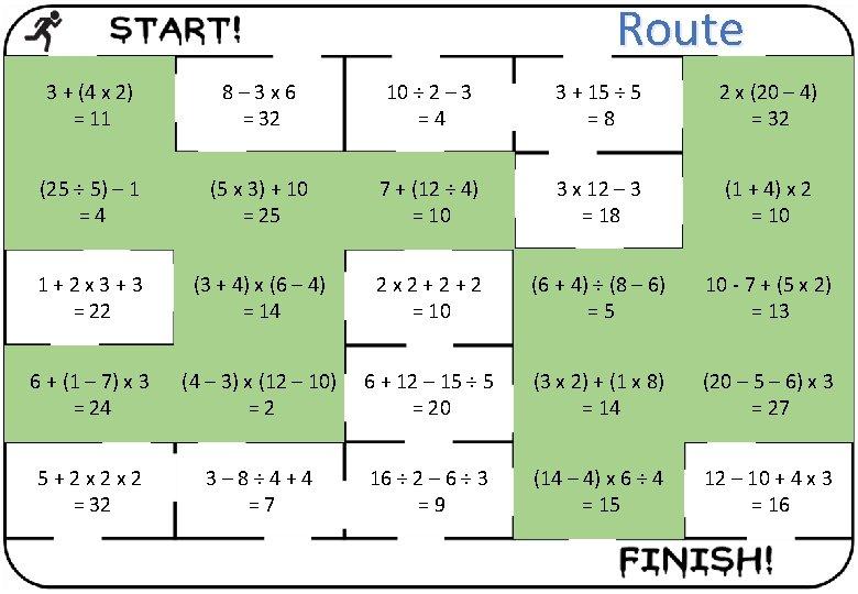 Route 3 + (4 x 2) = 11 8– 3 x 6 = 32
