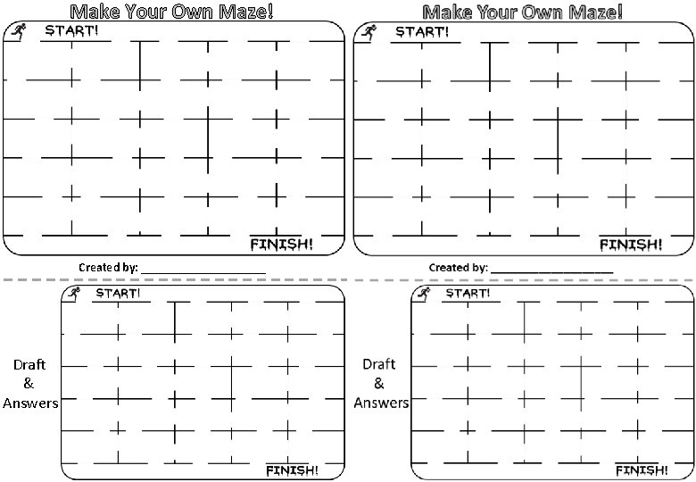 Make Your Own Maze! Created by: __________ Draft & Answers