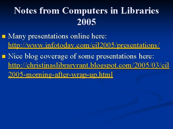 Notes from Computers in Libraries 2005 Many presentations online here: http: //www. infotoday. com/cil