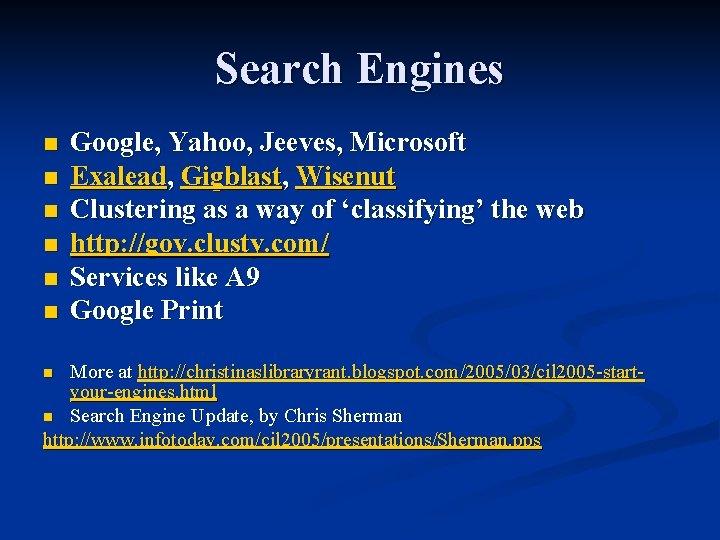 Search Engines n n n Google, Yahoo, Jeeves, Microsoft Exalead, Gigblast, Wisenut Clustering as