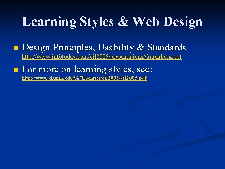 Learning Styles & Web Design n Design Principles, Usability & Standards http: //www. infotoday.