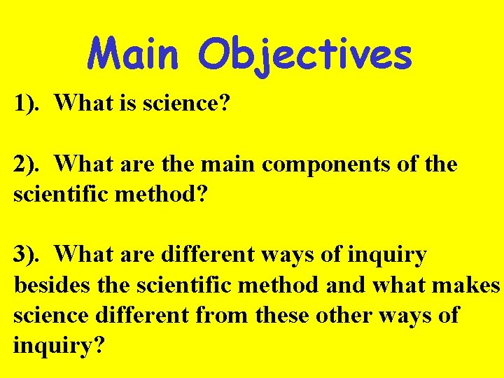 Main Objectives 1). What is science? 2). What are the main components of the