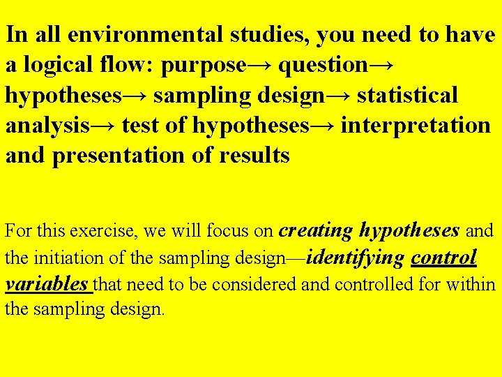 In all environmental studies, you need to have a logical flow: purpose→ question→ hypotheses→