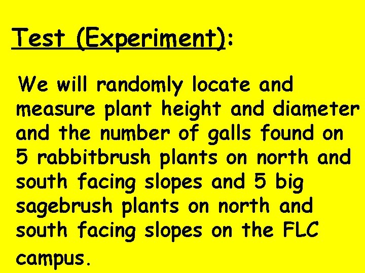Test (Experiment): We will randomly locate and measure plant height and diameter and the