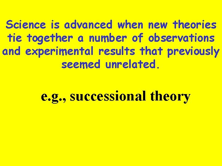 Science is advanced when new theories tie together a number of observations and experimental