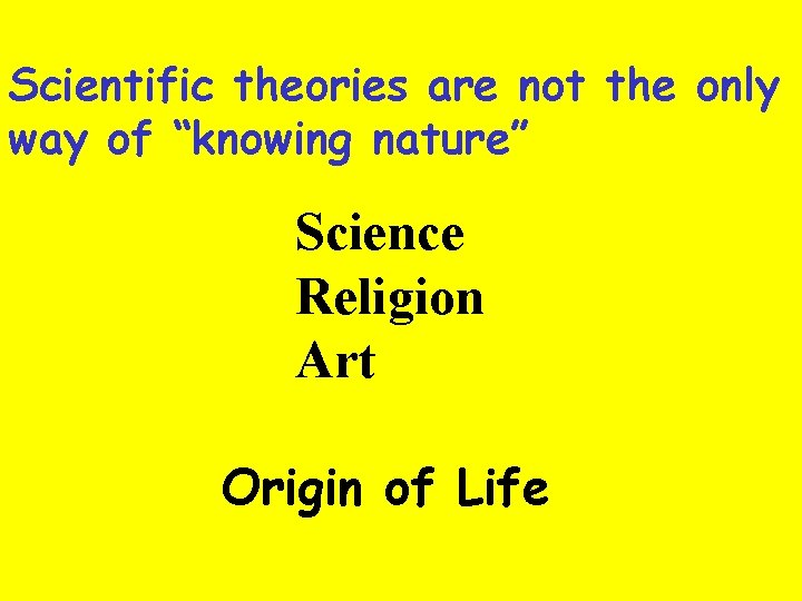 """Scientific theories are not the only way of """"knowing nature"""" Science Religion Art Origin"""