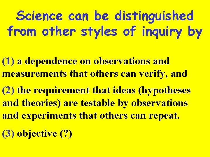 Science can be distinguished from other styles of inquiry by (1) a dependence on