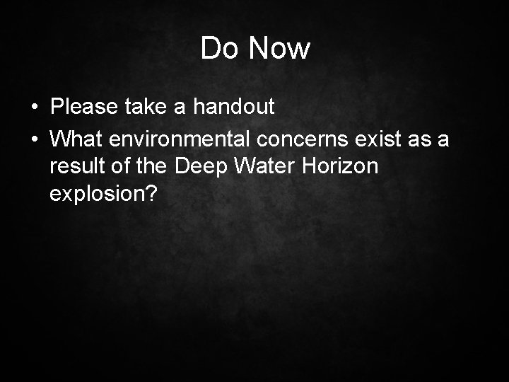Do Now • Please take a handout • What environmental concerns exist as a