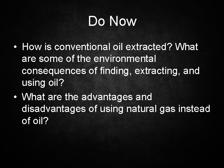 Do Now • How is conventional oil extracted? What are some of the environmental