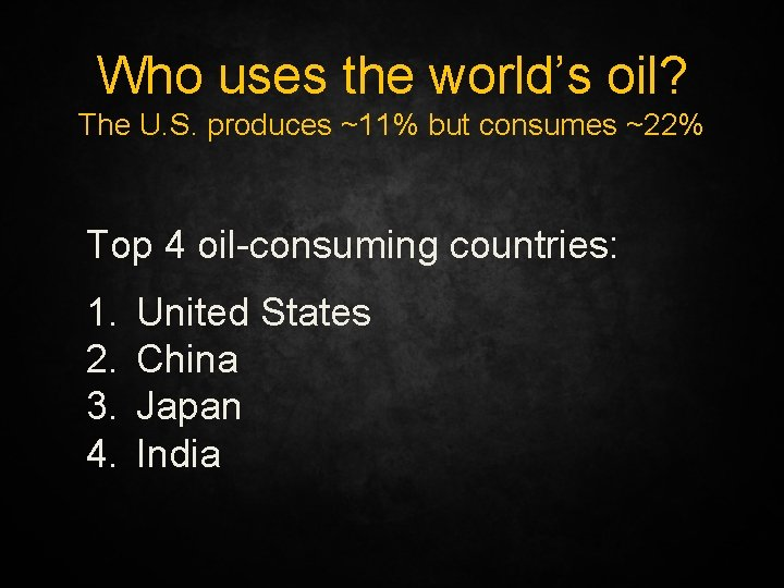 Who uses the world's oil? The U. S. produces ~11% but consumes ~22% Top