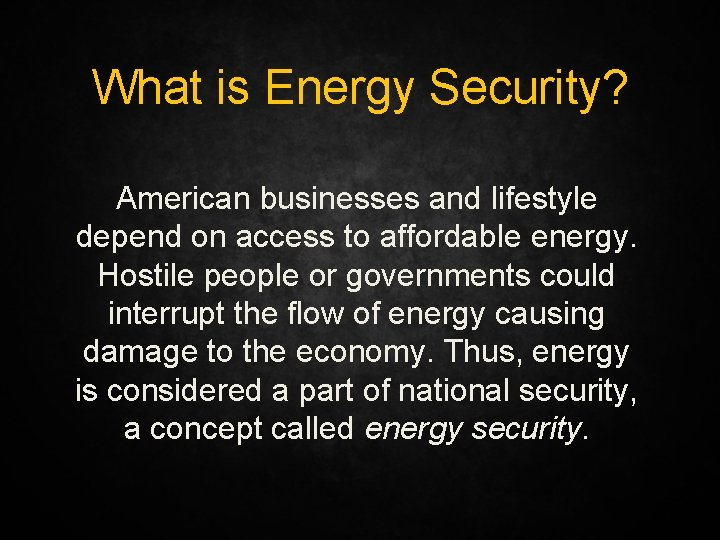 What is Energy Security? American businesses and lifestyle depend on access to affordable energy.