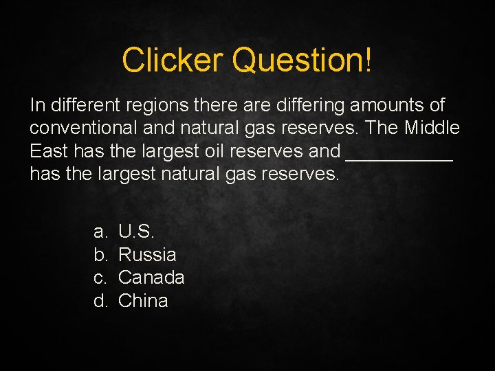 Clicker Question! In different regions there are differing amounts of conventional and natural gas