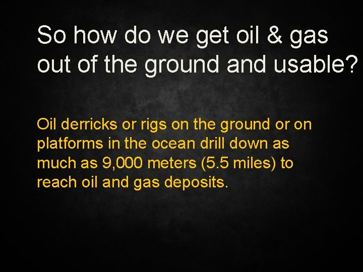 So how do we get oil & gas out of the ground and usable?