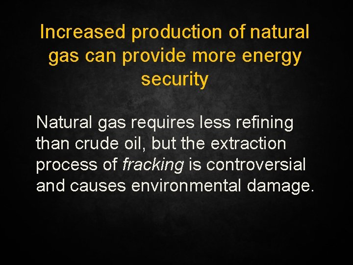 Increased production of natural gas can provide more energy security Natural gas requires less