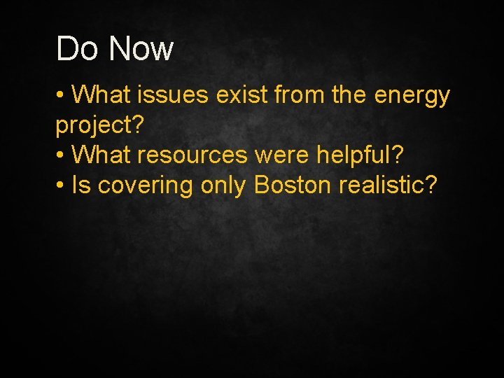 Do Now • What issues exist from the energy project? • What resources were