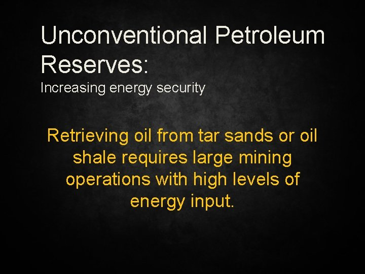 Unconventional Petroleum Reserves: Increasing energy security Retrieving oil from tar sands or oil shale
