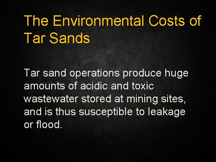 The Environmental Costs of Tar Sands Tar sand operations produce huge amounts of acidic