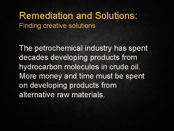 Remediation and Solutions: Finding creative solutions The petrochemical industry has spent decades developing products