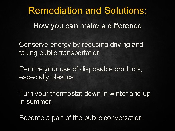 Remediation and Solutions: How you can make a difference Conserve energy by reducing driving