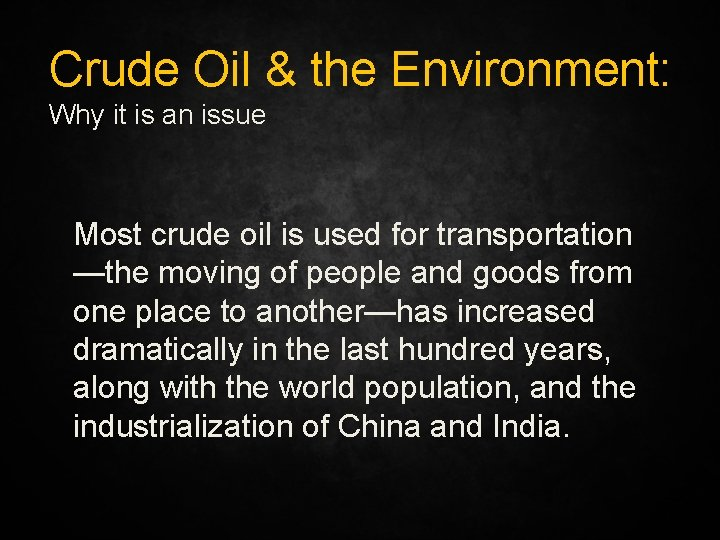 Crude Oil & the Environment: Why it is an issue Most crude oil is