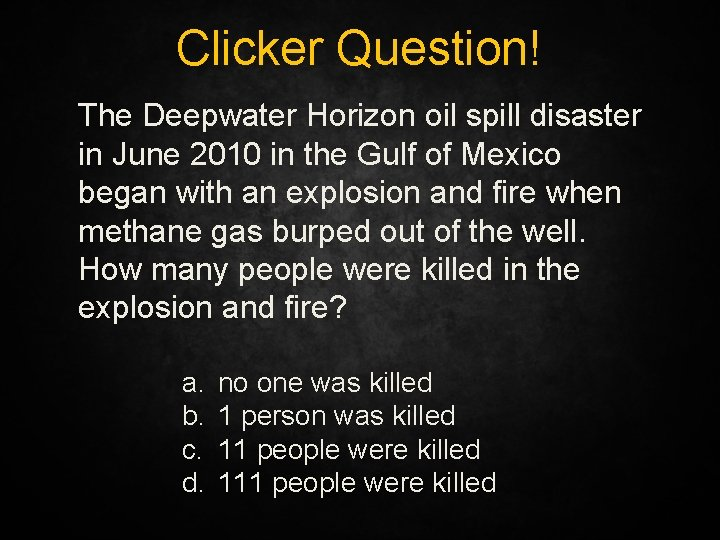 Clicker Question! The Deepwater Horizon oil spill disaster in June 2010 in the Gulf
