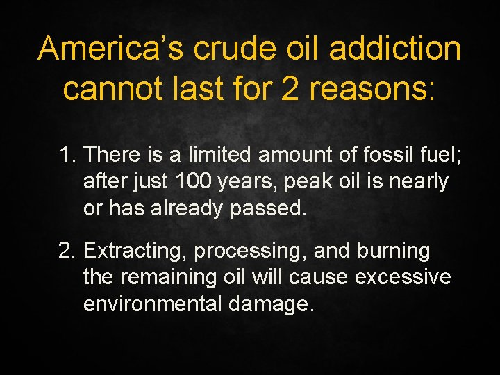 America's crude oil addiction cannot last for 2 reasons: 1. There is a limited