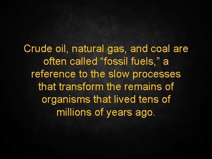 """Crude oil, natural gas, and coal are often called """"fossil fuels, """" a reference"""