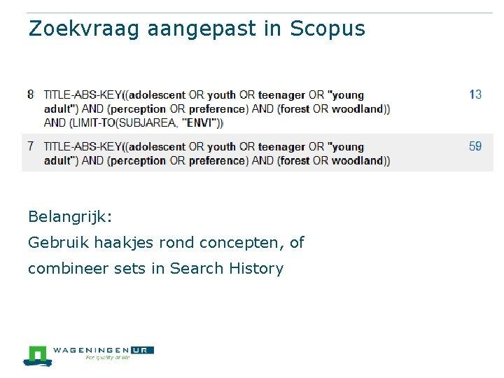 Zoekvraag aangepast in Scopus Belangrijk: Gebruik haakjes rond concepten, of combineer sets in Search