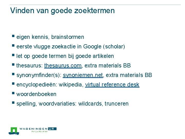 Vinden van goede zoektermen § eigen kennis, brainstormen § eerste vlugge zoekactie in Google