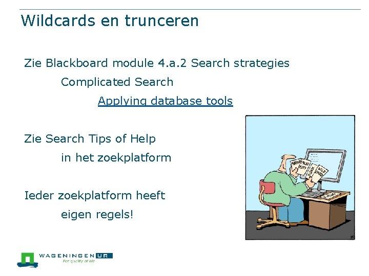 Wildcards en trunceren Zie Blackboard module 4. a. 2 Search strategies Complicated Search Applying