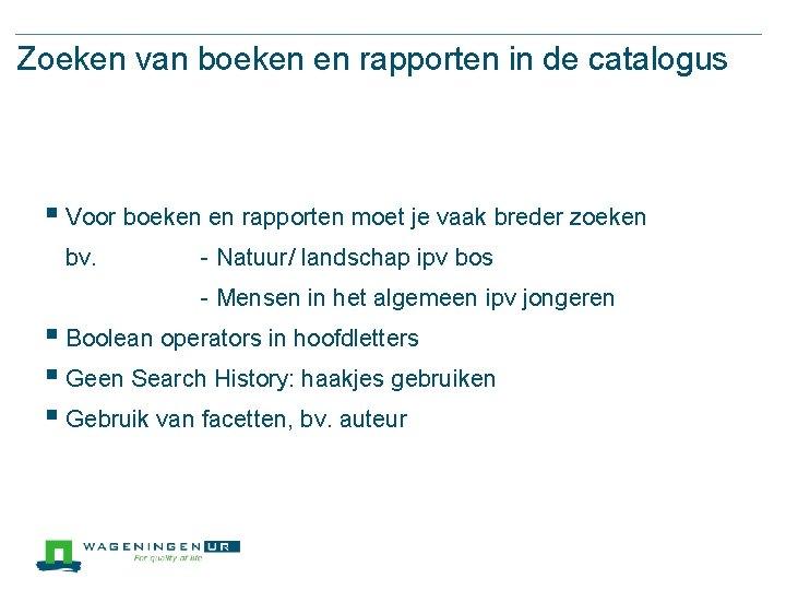 Zoeken van boeken en rapporten in de catalogus § Voor boeken en rapporten moet