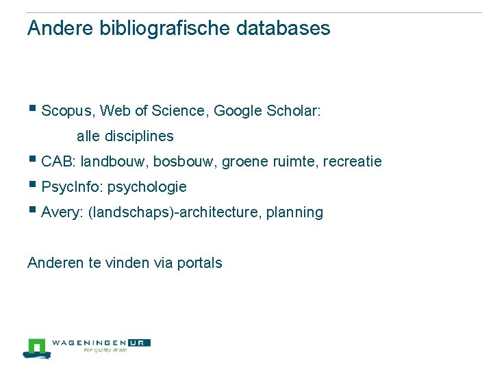 Andere bibliografische databases § Scopus, Web of Science, Google Scholar: alle disciplines § CAB:
