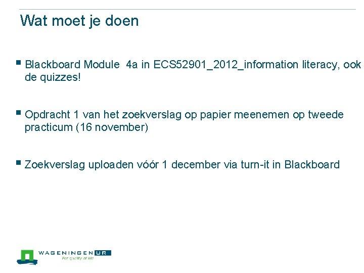 Wat moet je doen § Blackboard Module 4 a in ECS 52901_2012_information literacy, ook
