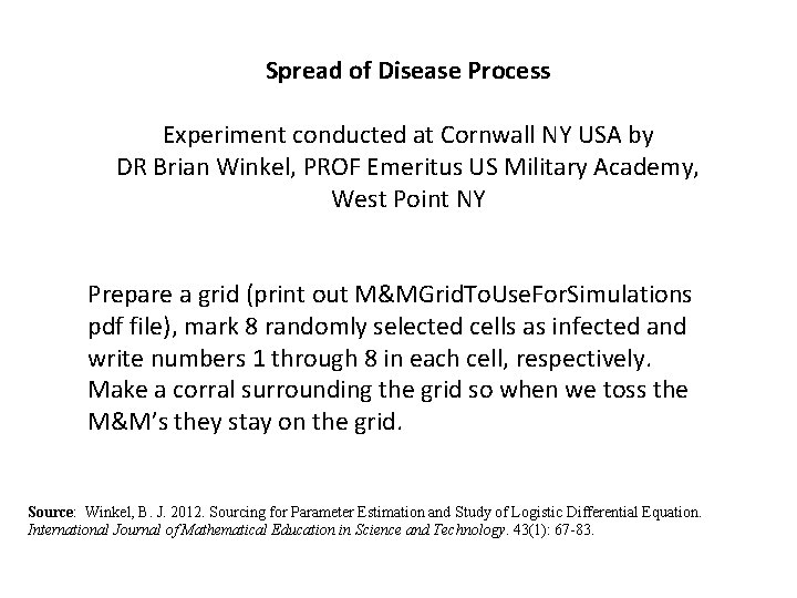 Spread of Disease Process Experiment conducted at Cornwall NY USA by DR Brian Winkel,
