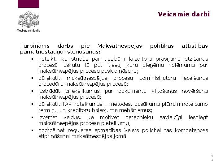 Veicamie darbi Turpināms darbs pie Maksātnespējas politikas attīstības pamatnostādņu īstenošanas: § noteikt, ka strīdus