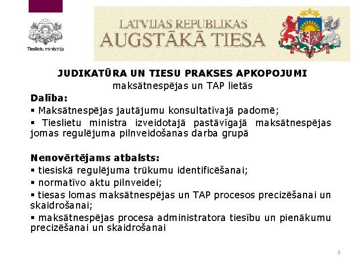 JUDIKATŪRA UN TIESU PRAKSES APKOPOJUMI maksātnespējas un TAP lietās Dalība: § Maksātnespējas jautājumu konsultatīvajā