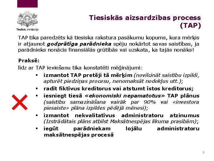 Tiesiskās aizsardzības process (TAP) TAP tika paredzēts kā tiesiska rakstura pasākumu kopums, kura mērķis