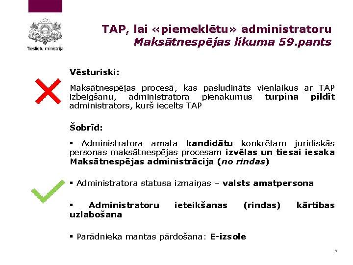 TAP, lai «piemeklētu» administratoru Maksātnespējas likuma 59. pants Vēsturiski: Maksātnespējas procesā, kas pasludināts vienlaikus