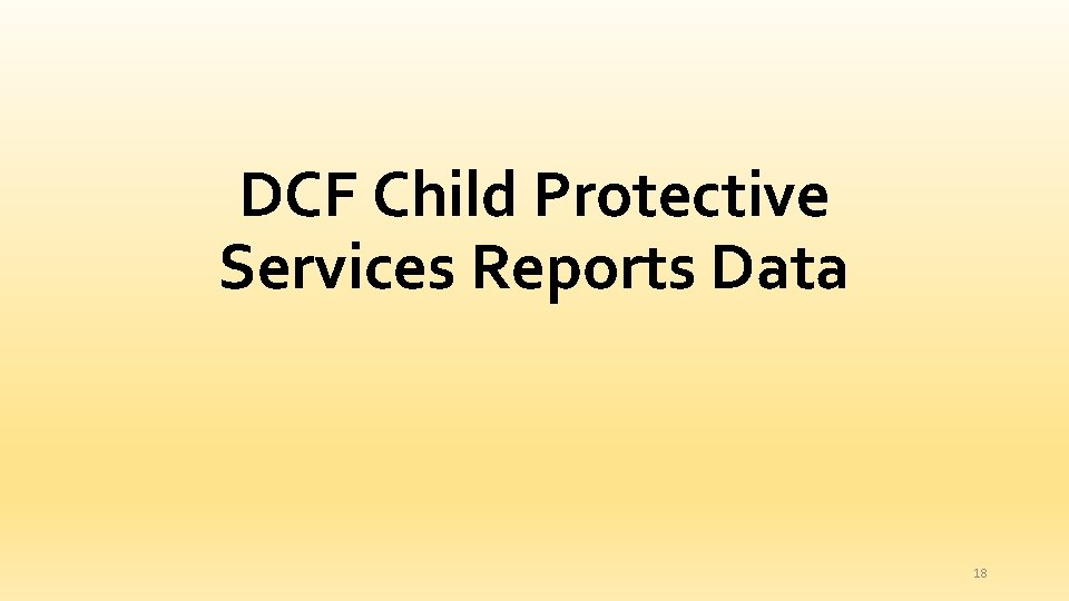 DCF Child Protective Services Reports Data 18