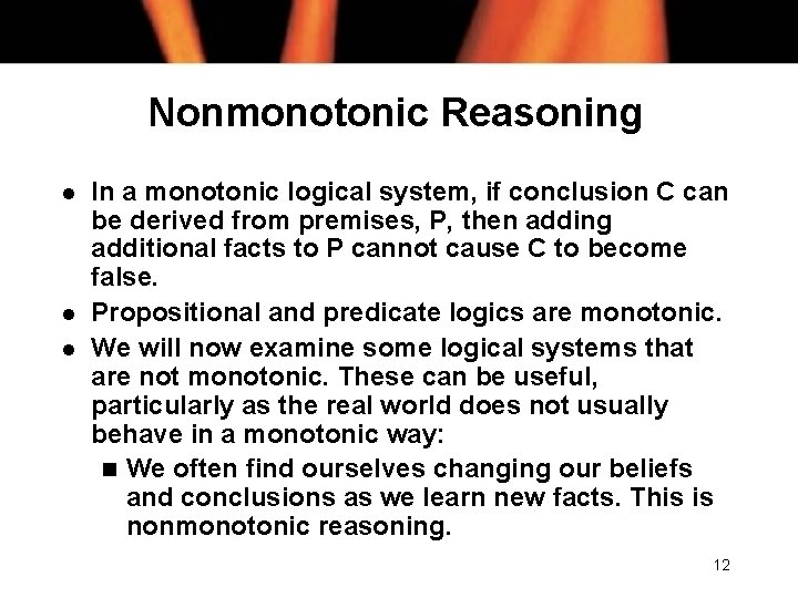 Nonmonotonic Reasoning l l l In a monotonic logical system, if conclusion C can