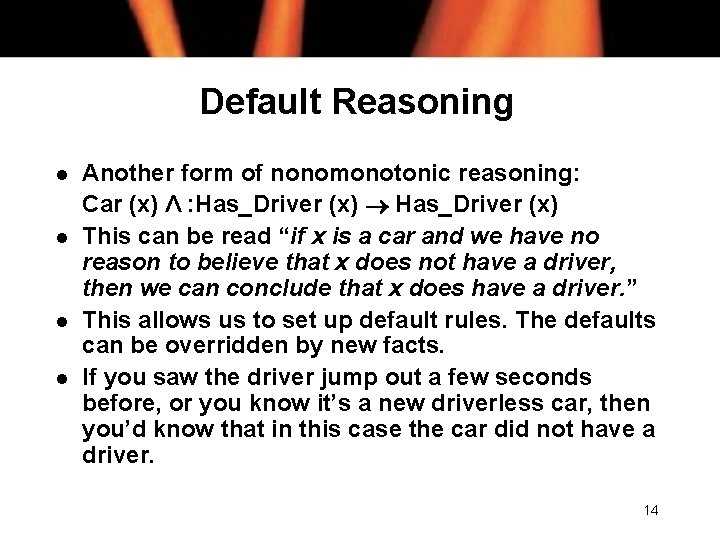 Default Reasoning l l Another form of nonomonotonic reasoning: Car (x) Λ : Has_Driver