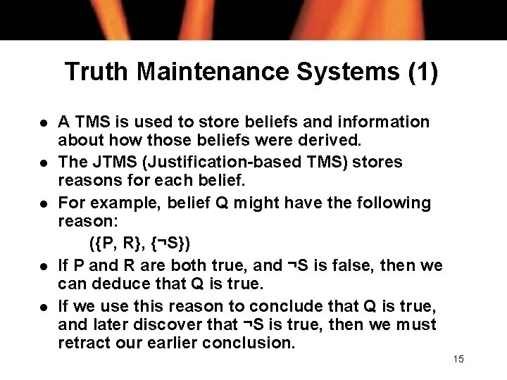 Truth Maintenance Systems (1) l l l A TMS is used to store beliefs