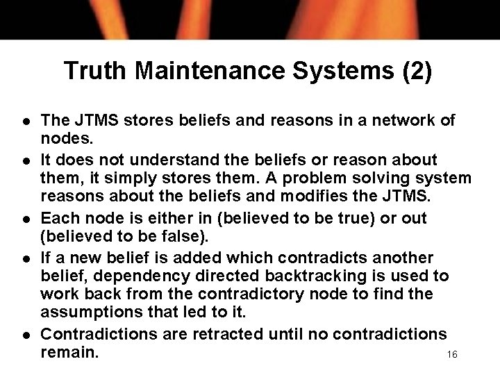 Truth Maintenance Systems (2) l l l The JTMS stores beliefs and reasons in