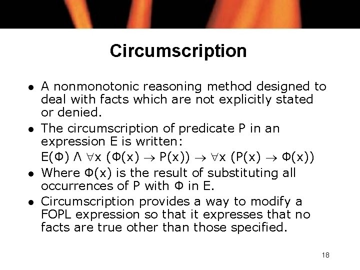 Circumscription l l A nonmonotonic reasoning method designed to deal with facts which are