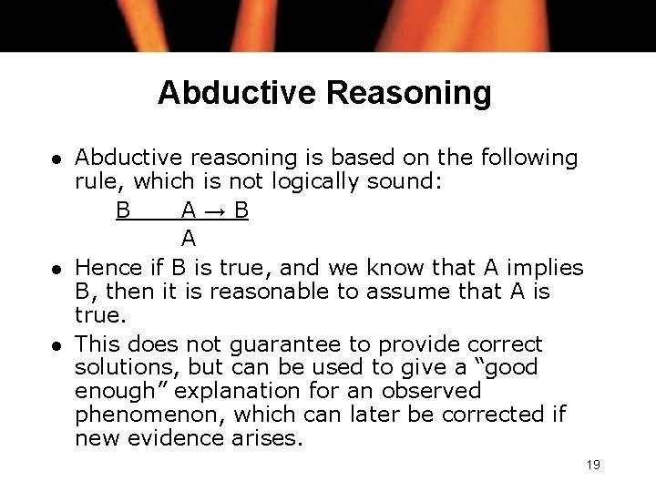 Abductive Reasoning l l l Abductive reasoning is based on the following rule, which