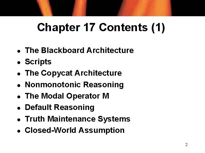 Chapter 17 Contents (1) l l l l The Blackboard Architecture Scripts The Copycat