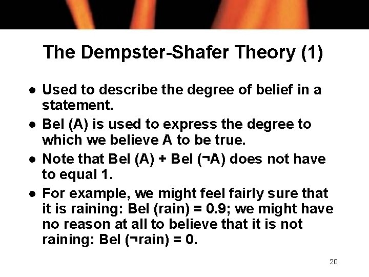 The Dempster-Shafer Theory (1) l l Used to describe the degree of belief in