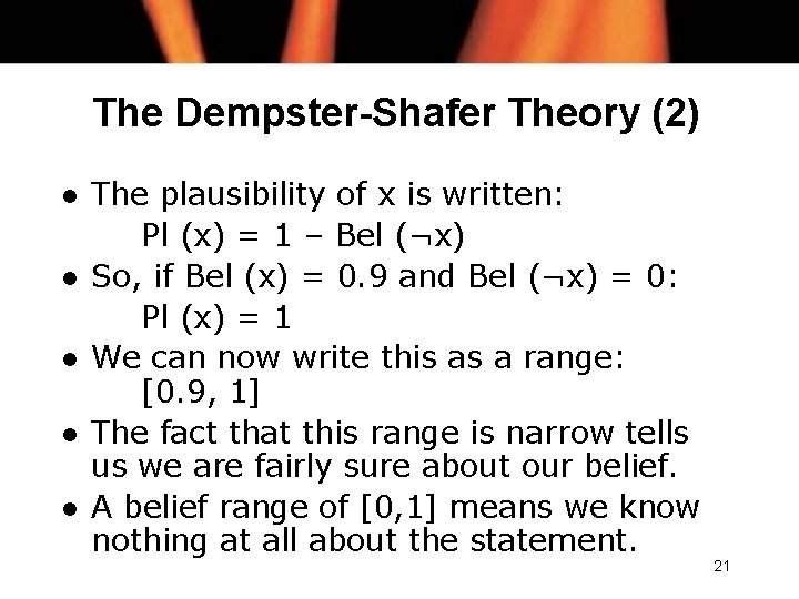The Dempster-Shafer Theory (2) l l l The plausibility of x is written: Pl